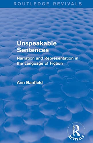 Unspeakable Sentences: Narration and Representation in the: Ann Banfield