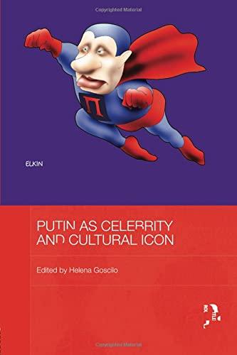 Putin as Celebrity and Cultural Icon: Goscilo, Helena