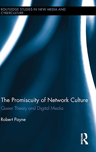 9781138816510: The Promiscuity of Network Culture: Queer Theory and Digital Media (Routledge Studies in New Media and Cyberculture)