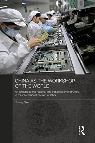 9781138816855: China as the Workshop of the World: An Analysis at the National and Industrial Level of China in the International Division of Labor (Routledge Studies on the Chinese Economy)
