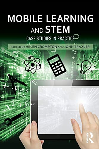 Mobile Learning and STEM: Case Studies in Practice: Crompton, Helen [Editor]; Traxler, John [Editor...