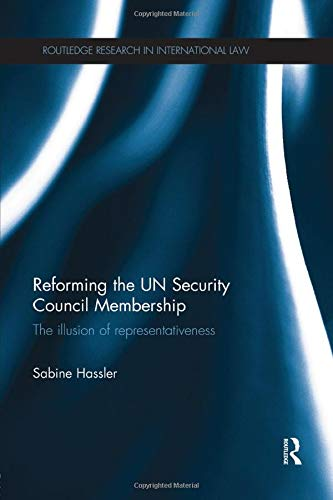 Reforming the UN Security Council Membership: The illusion of representativeness: HASSLER, SABINE