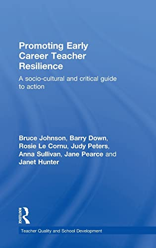 9781138817371: Promoting Early Career Teacher Resilience: A socio-cultural and critical guide to action (Teacher Quality and School Development)
