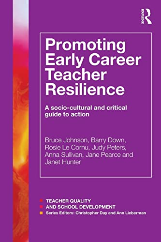 9781138817388: Promoting Early Career Teacher Resilience: A socio-cultural and critical guide to action (Teacher Quality and School Development)