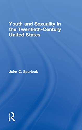 Youth and Sexuality in the Twentieth-Century United States: Spurlock, John C.