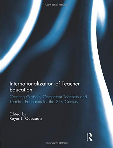 Internationalization of Teacher Education: Creating Globally Competent Teachers and Teacher ...