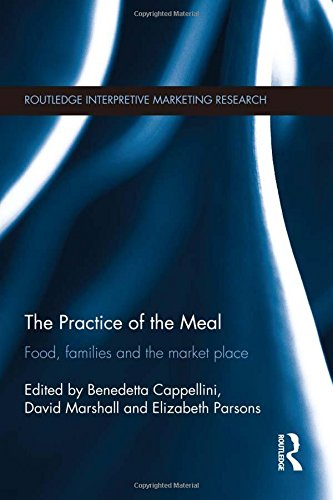 The Practice of the Meal: Food, Families and the Market Place (Routledge Interpretive Marketing ...