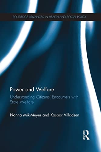 9781138817845: Power and Welfare: Understanding Citizens' Encounters with State Welfare (Routledge Advances in Health and Social Policy)