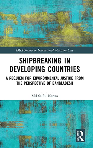 9781138818200: Shipbreaking in Developing Countries: A Requiem for Environmental Justice from the Perspective of Bangladesh (IMLI Studies in International Maritime Law)