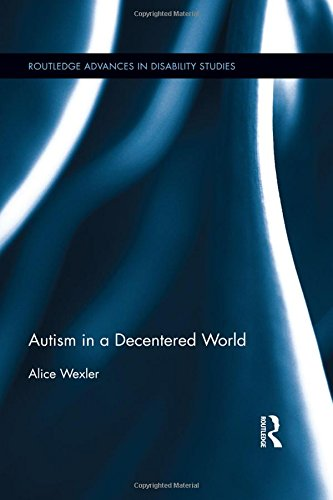 9781138818576: Autism in a Decentered World (Routledge Advances in Disability Studies)