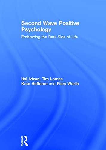 9781138818651: Second Wave Positive Psychology: Embracing the Dark Side of Life