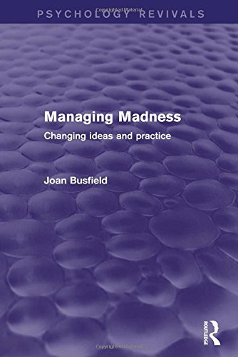 9781138818699: Managing Madness (Psychology Revivals): Changing Ideas and Practice