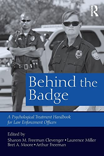 9781138818903: Behind the Badge: A Psychological Treatment Handbook for Law Enforcement Officers