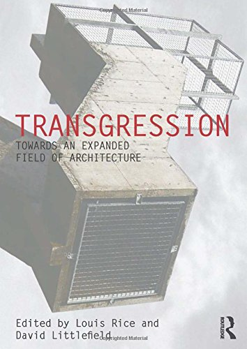 Transgression: Towards an expanded field of architecture (Critiques: Critical Studies in ...