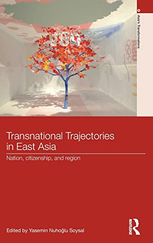Transnational Trajectories in East Asia: Nation, Citizenship, and Region (Asia's ...