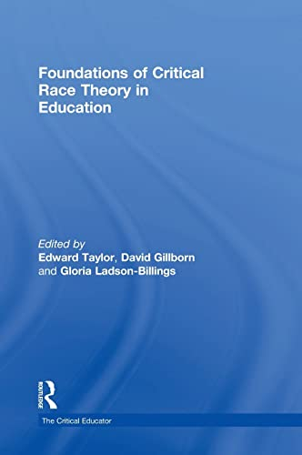 Foundations of Critical Race Theory in Education: TAYLOR, EDWARD; GILLBORN,