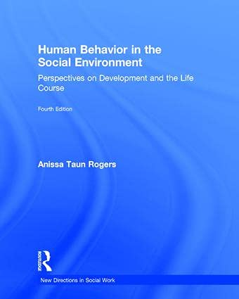 Human Behavior in the Social Environment: Perspectives on Development and the Life Course: Anissa ...
