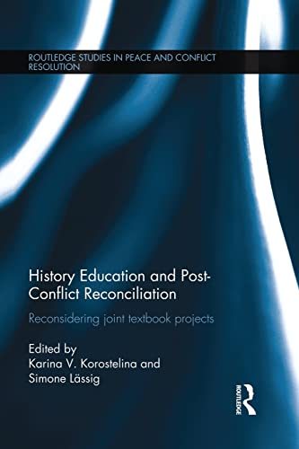 9781138819740: History Education and Post-Conflict Reconciliation: Reconsidering Joint Textbook Projects (Routledge Studies in Peace and Conflict Resolution)