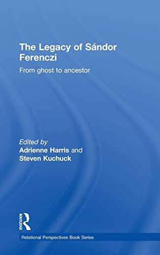 9781138820111: The Legacy of Sandor Ferenczi: From ghost to ancestor (Relational Perspectives Book Series)