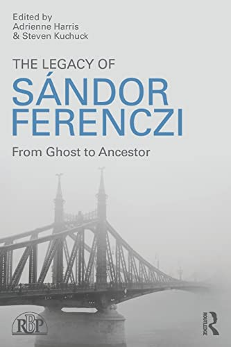 9781138820128: The Legacy of Sandor Ferenczi: From ghost to ancestor (Relational Perspectives Book Series)