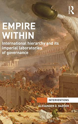 9781138820579: Empire Within: International Hierarchy and its Imperial Laboratories of Governance (Interventions)