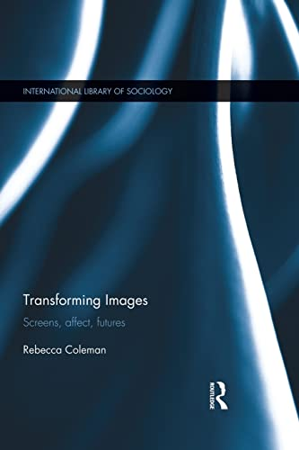 9781138820609: Transforming Images: Screens, affect, futures (International Library of Sociology (Hardcover))