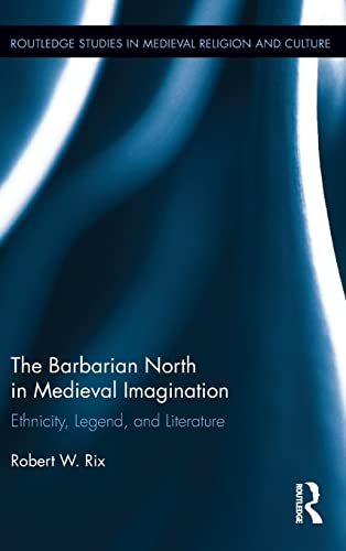 The Barbarian North in Medieval Imagination: Ethnicity, Legend, and Literature (Routledge Studies ...