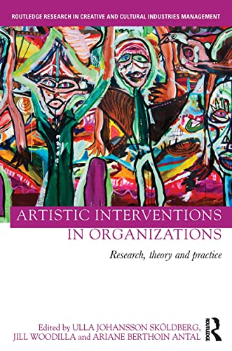 9781138821132: Artistic Interventions in Organizations: Research, Theory and Practice (Routledge Research in Creative and Cultural Industries Management)