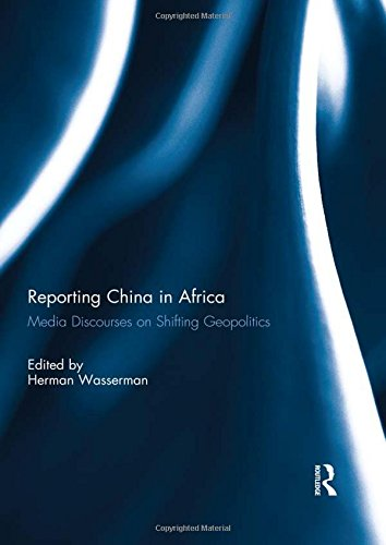 9781138822719: Reporting China in Africa: Media Discourses on Shifting Geopolitics
