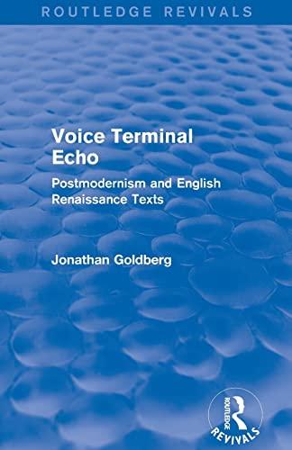 Voice Terminal Echo (Routledge Revivals) : Postmodernism: Goldberg, Jonathan