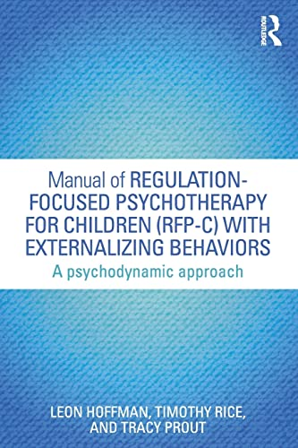 9781138823747: Manual of Regulation-Focused Psychotherapy for Children (RFP-C) with Externalizing Behaviors: A Psychodynamic Approach (Psychological Issues)