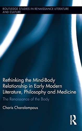 9781138823914: Rethinking the Mind-Body Relationship in Early Modern Literature, Philosophy, and Medicine: The Renaissance of the Body (Routledge Studies in Renaissance Literature and Culture)