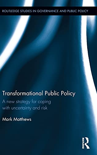 9781138824041: Transformational Public Policy: A new strategy for coping with uncertainty and risk (Routledge Studies in Governance and Public Policy)