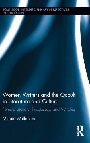 9781138824188: Women Writers and the Occult in Literature and Culture: Female Lucifers, Priestesses, and Witches (Routledge Interdisciplinary Perspectives on Literature)