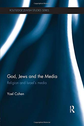 God, Jews and the Media: Religion and Israel's Media (Routledge Jewish Studies): Cohen, Yoel