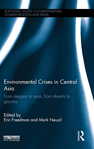 9781138824843: Environmental Crises in Central Asia: From steppes to seas, from deserts to glaciers (Routledge Studies in Environmental Communication and Media)