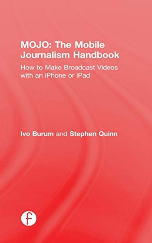 9781138824898: MOJO: The Mobile Journalism Handbook: How to Make Broadcast Videos with an iPhone or iPad