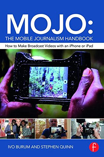9781138824904: MOJO: The Mobile Journalism Handbook: How to Make Broadcast Videos with an iPhone or iPad