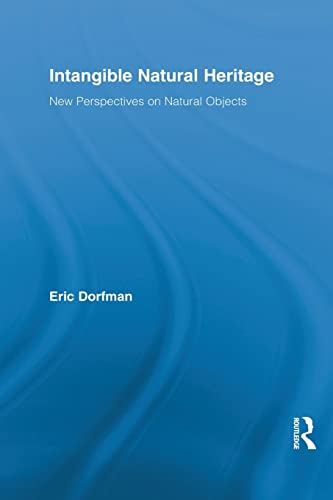 9781138825215: Intangible Natural Heritage: New Perspectives on Natural Objects (Routledge Studies in Heritage)