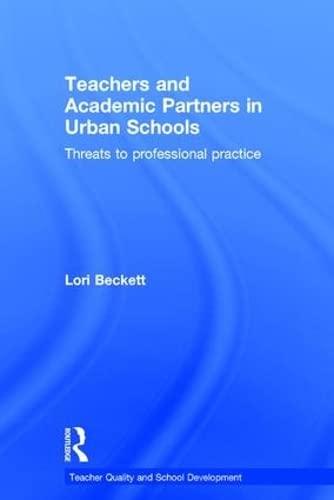 9781138826250: Teachers and Academic Partners in Urban Schools: Threats to professional practice (Teacher Quality and School Development)