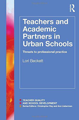9781138826250: Teachers and Academic Partners in Urban Schools: Threats to professional practice (Teacher Quality and School Development)