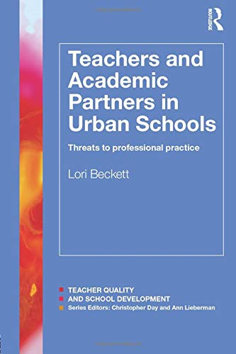 9781138826267: Teachers and Academic Partners in Urban Schools: Threats to professional practice (Teacher Quality and School Development)