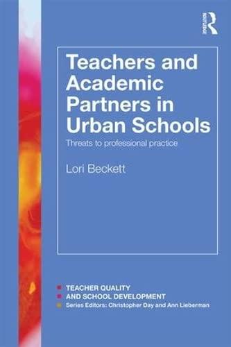 9781138826267: Teachers and Academic Partners in Urban Schools: Threats to professional practice (Teacher Quality and School Development)