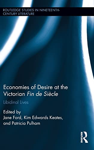 Economies of Desire at the Victorian Fin de Siècle: Libidinal Lives (Routledge Studies in ...