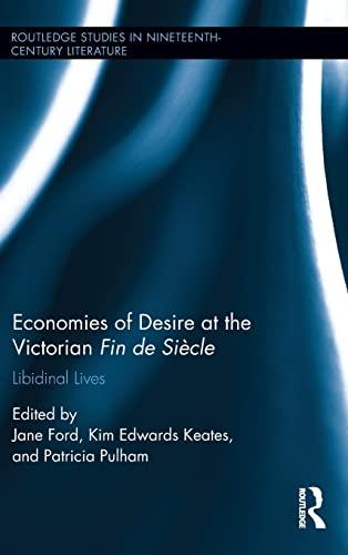 9781138826342: Economies of Desire at the Victorian Fin de Siècle: Libidinal Lives (Routledge Studies in Nineteenth Century Literature)
