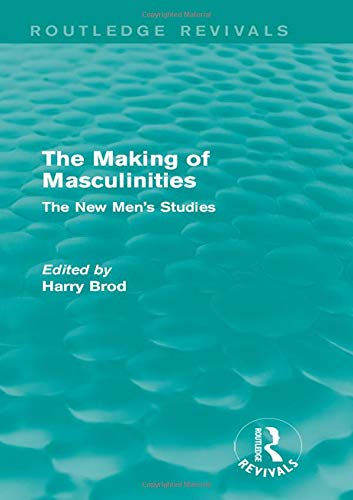 9781138828292: The Making of Masculinities (Routledge Revivals): The New Men's Studies