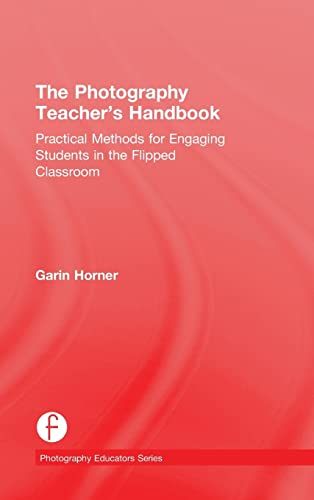 9781138828759: The Photography Teacher's Handbook: Practical Methods for Engaging Students in the Flipped Classroom (Photography Educators Series)