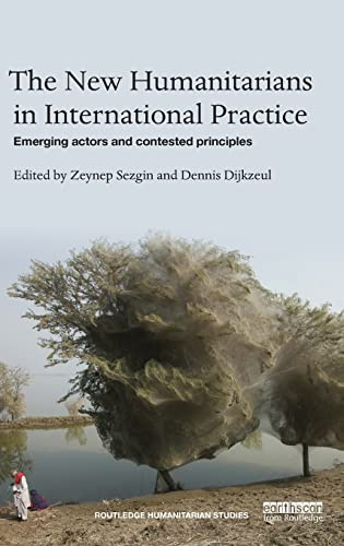 9781138829718: The New Humanitarians in International Practice: Emerging actors and contested principles (Routledge Humanitarian Studies)