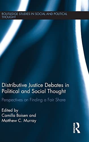 9781138829763: Distributive Justice Debates in Political and Social Thought: Perspectives on Finding a Fair Share (Routledge Studies in Social and Political Thought)