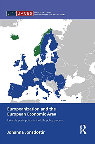 9781138829947: Europeanization and the European Economic Area: Iceland's Participation in the EU's Policy Process (Routledge/UACES Contemporary European Studies)
